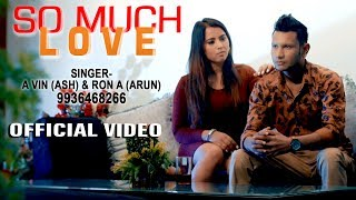 So Much Love (Official Video) - A Vin (ASH), Ron A (Arun) - Latest Breakup Song 2019