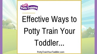 Effective Ways to Potty Train Your Toddler