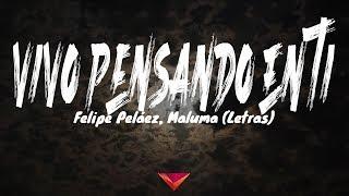 Felipe Peláez, Maluma - Vivo Pensando En Ti (Letras)