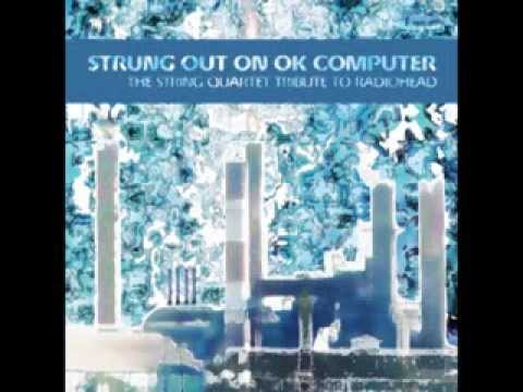 Exit Music For A Film - Strung Out On OK Computer - The String Quartet Tribute To Radiohead