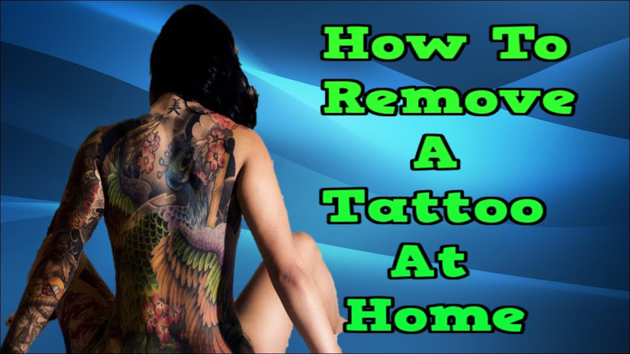 How to remove a tattoo at home tattoo removal scar best for I want to remove my tattoo at home