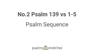 No.2 Psalm 139 vs 1-5 Psalm Sequence