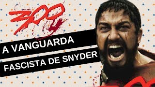 300 De Esparta: A Vanguarda FASCISTA De ZACK SNYDER