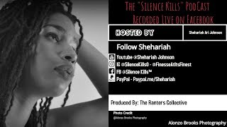 The Silence Kills PodCast - Pilot Episode PT.1 ( Hosted By Shehariah)