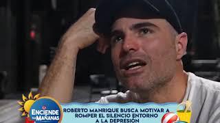 ROBERTO MANRIQUE NOS INVITA A LUCHAR CONTRA LA DEPRESIÓN - ENCIENDE TUS MAÑANAS