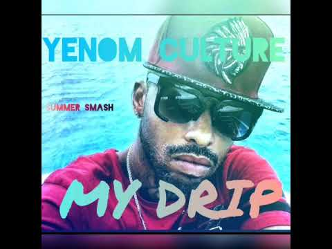 YENOM CULTURE - MUSICIAN SONG : MY DRIP
