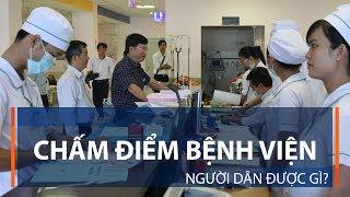 Chấm điểm bệnh viện: Người dân được gì? | VTC1