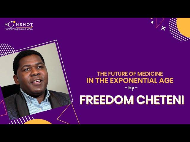 The Future of Medicine in the Exponential Age: Freedom Cheteni