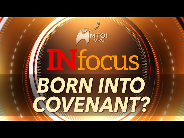 INFOCUS | Born into Covenant?