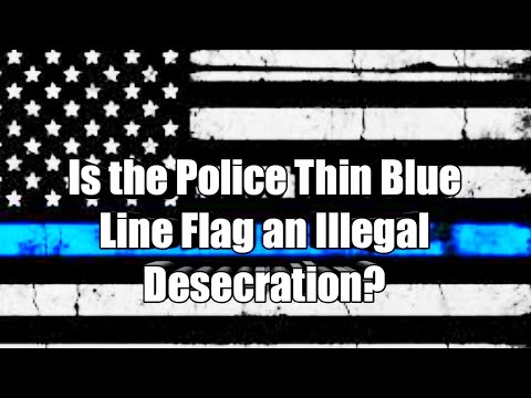 Is The Police Thin Blue Line Flag An Illegal Desecration?
