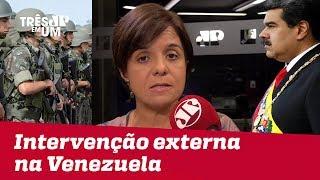 #VeraMagalhães: Países anti-Maduro já falam em intervenção externa na Venezuela