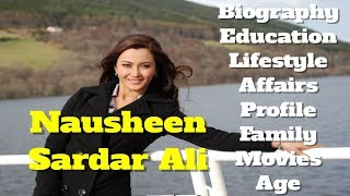 Nausheen Sardar Ali Biography | Age | Family | Affairs | Movies | Education | Lifestyle and Profile