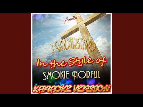 I Understand (In the Style of Smokie Norful) (Karaoke Version)