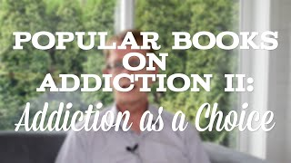 Popular Books on Addiction II: Addiction as a Choice