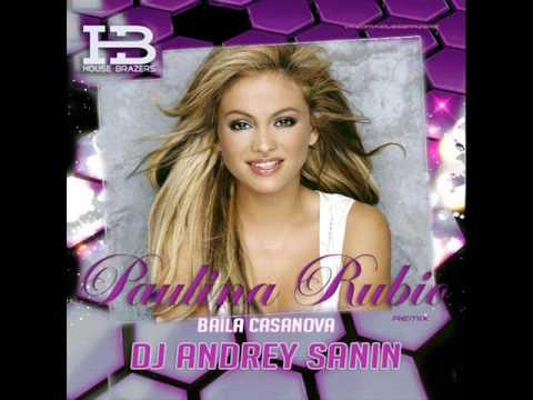 Paulina Rubio - Baila Casanova (Dj Andrey Sanin Club Mix)