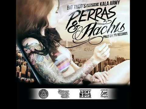 Big thugs Ft Kala Army - Perras Y Hachis. TR Records.