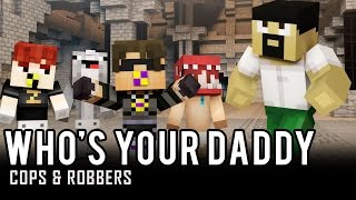 WHO IS YOUR DADDY!? | Minecraft Cops N Robbers (Who's Your Daddy)