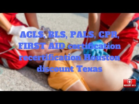 ACLS, BLS, PALS, CPR, FIRST AID certification recertification Houston discount Texas