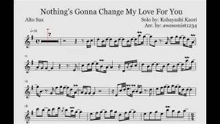 *EASY VERSION* Nothing's Gonna Change My Love For You - Kaori Kobayashi Saxophone Sheet Music