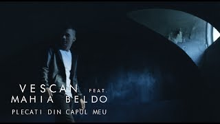 Vescan feat. Mahia Beldo - Plecati din capul meu (Official Video)