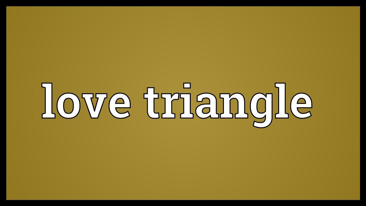 Love Triangle Meaning Youtube