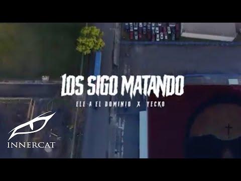 Los Sigo Matando – Ele A El Dominio ft. Yecko