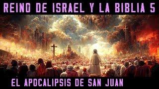 ISRAEL Y LA BIBLIA 5: El Apocalipsis de San Juan
