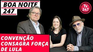 Baixar Boa Noite 247 - Convenção do PT consagra força de Lula