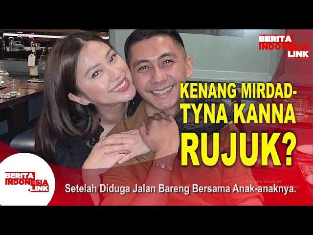 Kenang Mirdad Jalan Bareng Tyna Kanna?