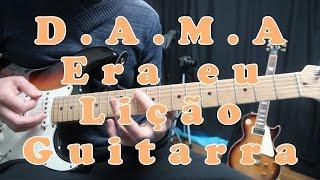 D.A.M.A - Era eu, lição de guitarra, tutorial, cifra, acordes, cover, como tocar