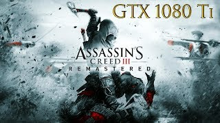 Assassin's Creed 3 Remastered: PC Gameplay - GTX 1080 Ti - Ultra Settings - 1080p [60 FPS]