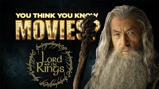 Lord of the Rings Trilogy - You Think You Know Movies?