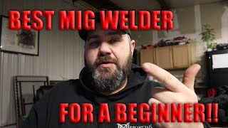 BEST MIG WELDER FOR A BEGINNER?!