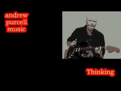 andrewpurcellmusic - Thinking