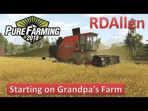 Early Release Look At Pure Farming 2018 - Grandpa's Farm