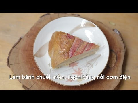 Bánh chuối nướng bằng nồi cơm điện, tại sao không?