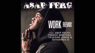 A$AP Ferg - Work (Remix) feat. A$AP Rocky, French Montana, Trinidad James & Schoolboy Q