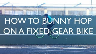 How To Bunny Hop On A Fixed Gear Bike