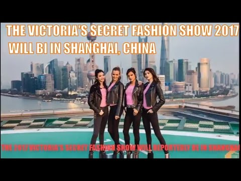 THE 2017 VICTORIA'S SECRET FASHION SHOW WILL REPORTEDLY BE IN SHANGHAI