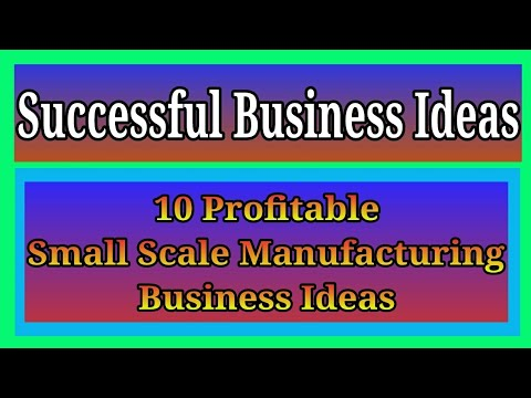 10 Profitable Small Scale Manufacturing Business Ideas | Successful Business Ideas
