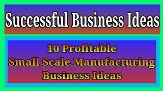10 Profitable Small Scale Manufacturing Business Ideas | Successful Business Ideas