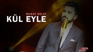 Murat Belet Kül Eyle