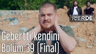 İçerde 39  Bölüm (Final) - Gebertti Kendini