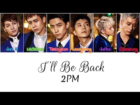 2PM  Ill Be Back {Color Coded Lyrics HanRomEng}