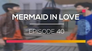 Video Mermaid In Love - Episode 40 download MP3, 3GP, MP4, WEBM, AVI, FLV Desember 2017