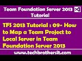 TFS 2013 Tutorial : 09- How to Map a Team Project to Local Server in Team Foundation Server 2013