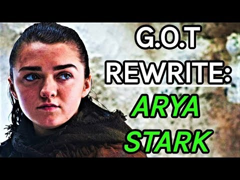 Game Of Thrones Rewrite - Episode 6: Arya Stark