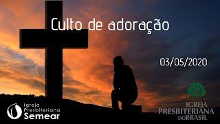 Culto de adoração 03/05/2020