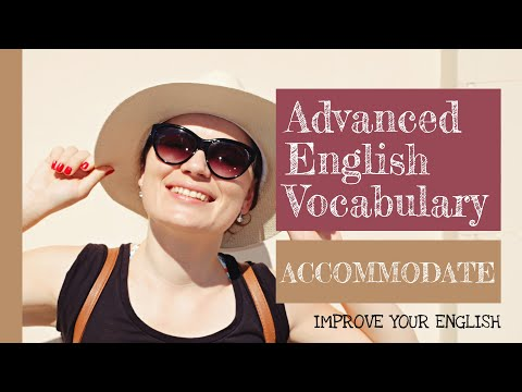 Advanced English Vocabulary   What does Accommodate mean?