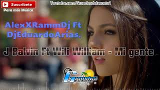 Mi gente (Remix) AlexX Ramm Dj Ft Dj Eduardo Arias. 🎵((🎧 Grandes De La Costa Mix 🎧))🎵 - Tribal 2018